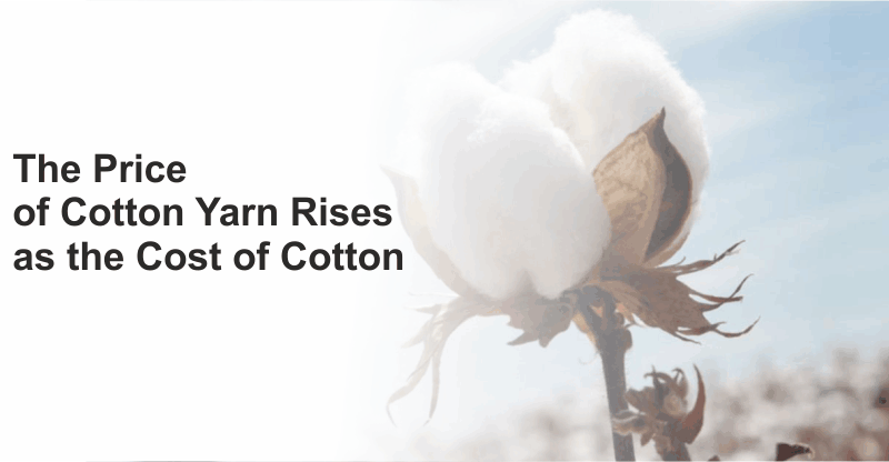 The Price of Cotton Yarn Rises as the Cost of Cotton