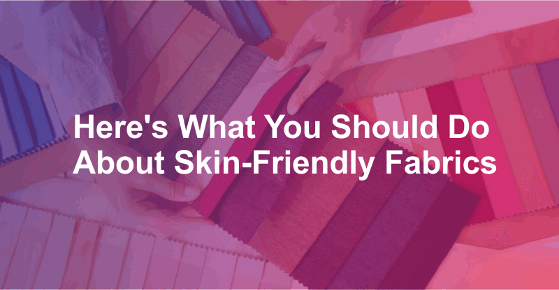 What You Should Do About Skin-Friendly Fabrics