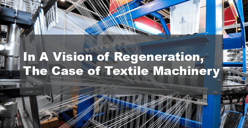In A Vision of Regeneration, The Case of Textile Machinery