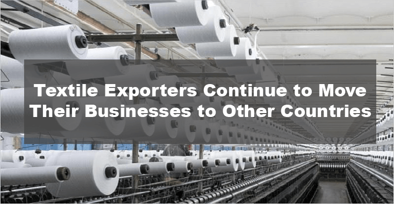 Textile Exporters Continue to Move Their Businesses to Other Countries