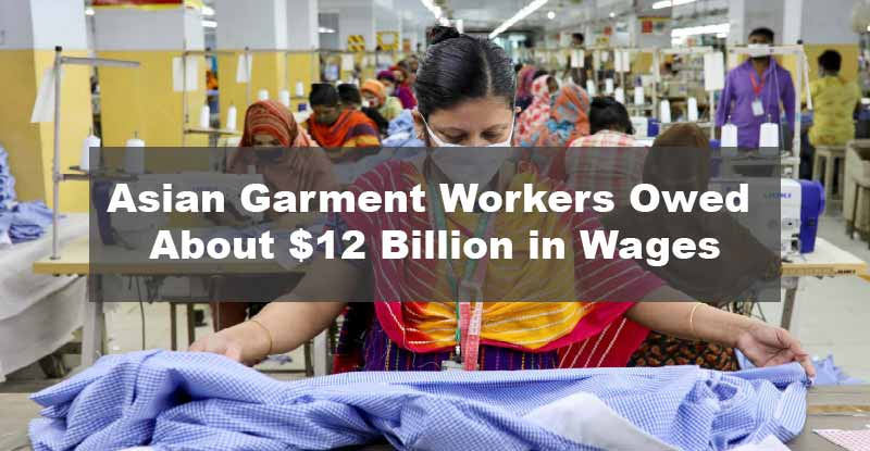 Asian Garment Workers Owed About $12 Billion in Wages
