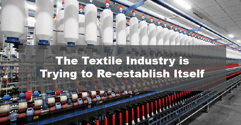 The Textile Industry is Trying to Re-establish Itself